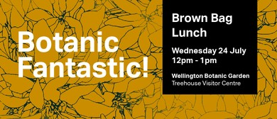 Brown Bag Lunch for Botanic Fantastic! Exhibition Opening