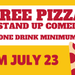 Stand Up Comedy and Pizza