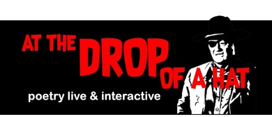 At the Drop of a Hat - Poetry live & interactive