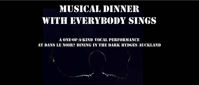 Dine in the Dark Musical Dinner with Everybody Sings