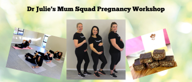 Dr Julie's Mum Squad Pregnancy Workshop
