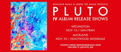 PLUTO IV Album Release Show - Wellington