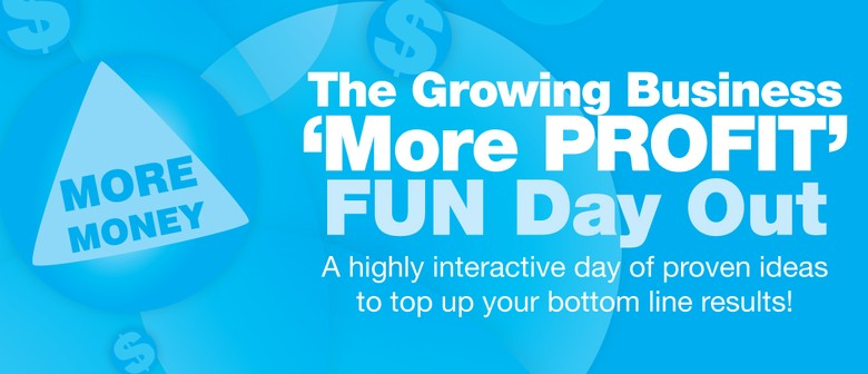 The Growing Business - More Profit Fun Day Out: POSTPONED