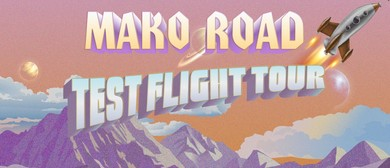 Mako Road - Test Flight Tour: SOLD OUT