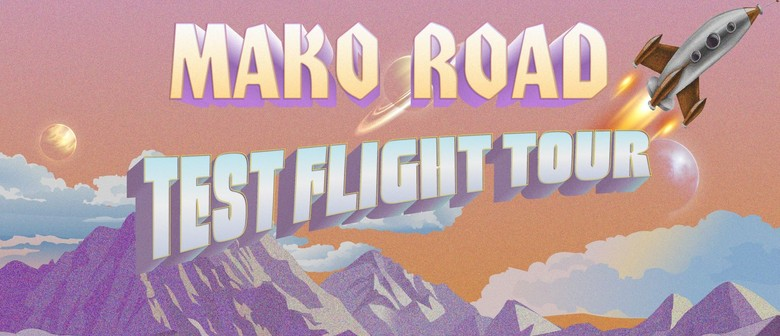 Mako Road - Test Flight Tour # 2nd Show: SOLD OUT