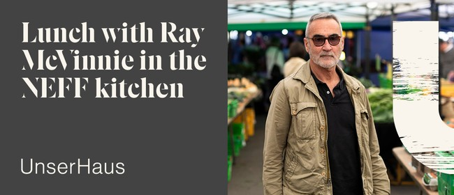 Lunch with Ray McVinnie in the NEFF Kitchen: CANCELLED