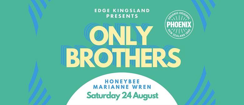 Edge Kingsland: Only Brothers, Honeybee, Marianne Wren