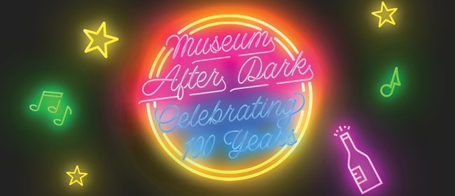 Museum After Dark - Celebrate 100 Years of Our Museum