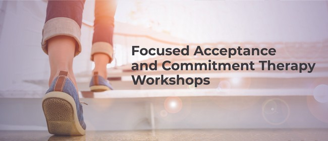 Focused Acceptance and Commitment Therapy Workshops 2019