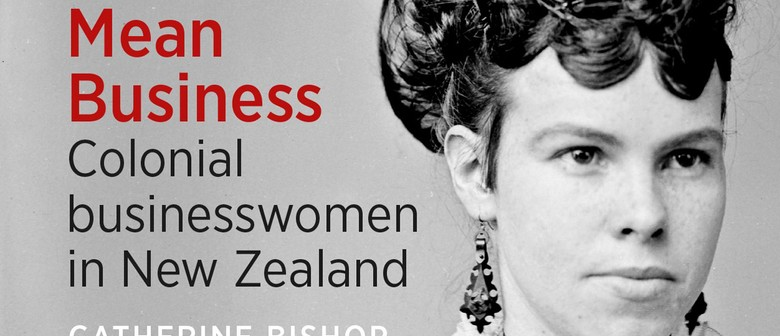 Women Mean Business: Dunedin's Colonial Entrepreneurs