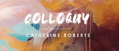 Colloquy Exhibition by Catherine Roberts