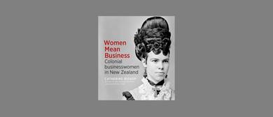 Colonial Businesswomen in New Zealand - Dr Catherine Bishop