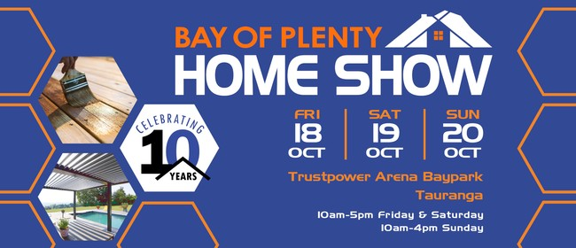 Bay of Plenty Home Show - Celebrating 10 Years