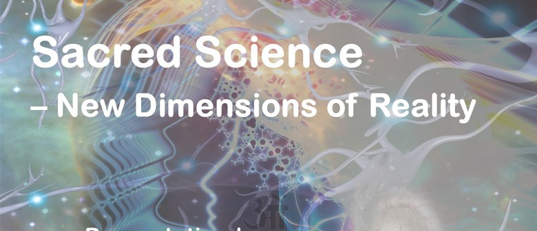 Sacred Science – New Dimensions of Reality