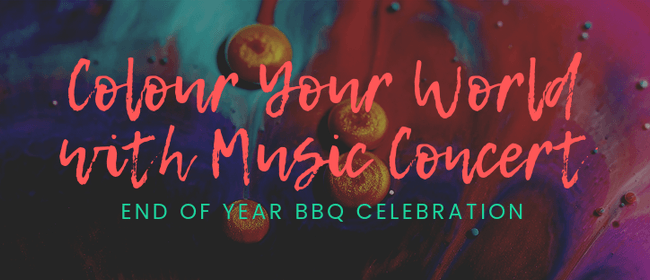 Colour Your World with Music Concert & End of Year BBQ
