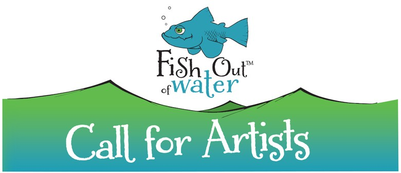 Fish Out Of Water – Call for Artists