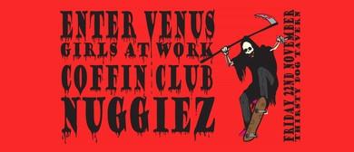 Nuggiez, Enter Venus, Coffin Club & Girls At Work