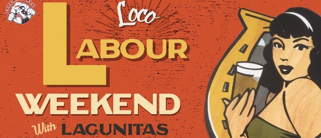 Loco Labour Weekend - Lagunitas Tap Takeover