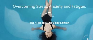 Overcoming Stress, Anxiety + Fatigue: The 4-Week Edition