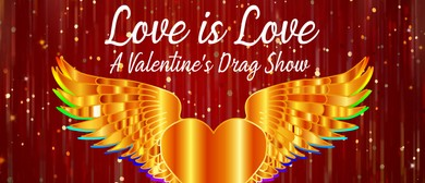 Love is Love: A Valentine's Drag Show