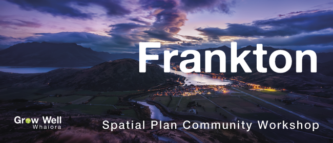 QLDC Spatial Plan Community Workshop - Frankton
