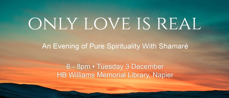Only Love is Real - An Evening of Pure Spirituality
