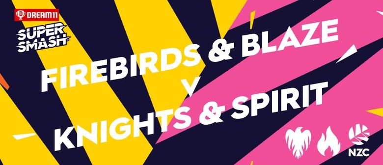 Dream11 Super Smash - Blaze v Spirit - Firebirds v Knights