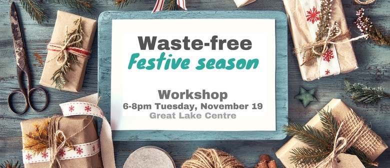Waste-free Festive Season Workshop - Taupo District Council