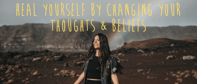 Heal Yourself By Changing Your Thoughts & Beliefs