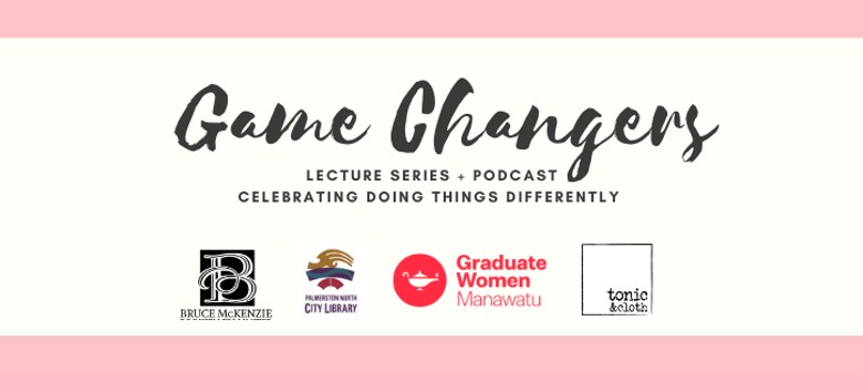 Game Changers; Celebrating Doing Things Differently