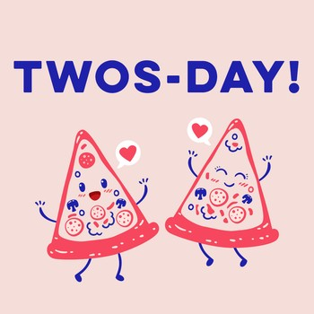 Twos-day! 2-for-1 Pizza