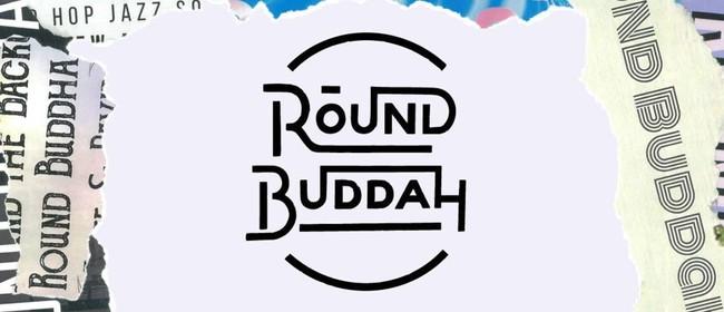 Round Buddah – Final Show Ever