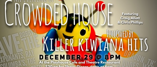 A Tribute to Crowd House followed by Killer Kiwi Hits
