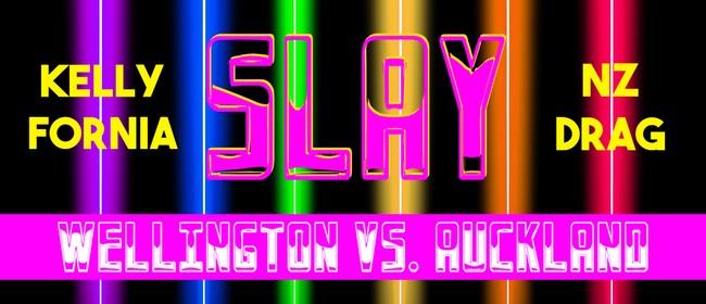 SLAY - Wellington Vs. Auckland: A Wellington Pride Drag Show