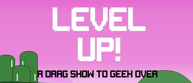 Level Up! A Drag Show: CANCELLED