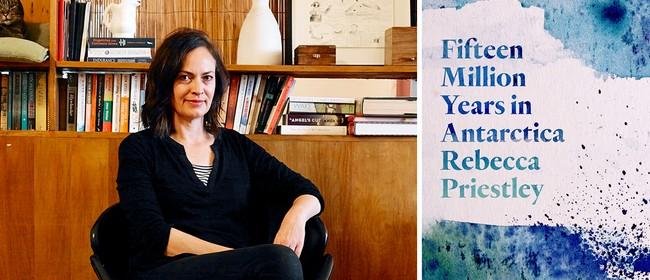 Rebecca Priestley: Fifteen Million Years in Antarctica