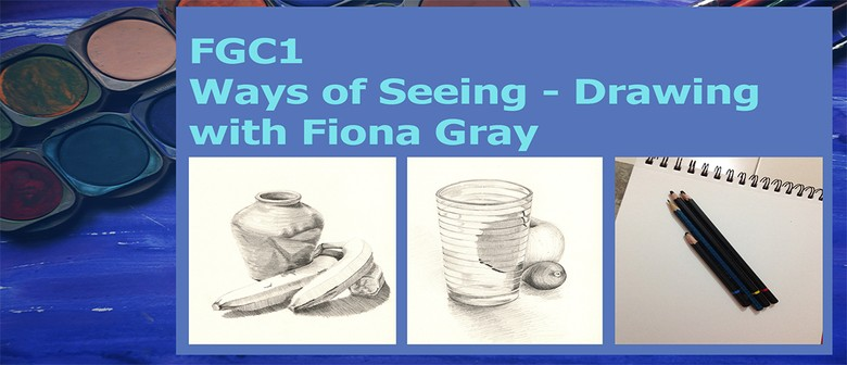 FGC1: Ways of Seeing - Drawing with Fiona Gray