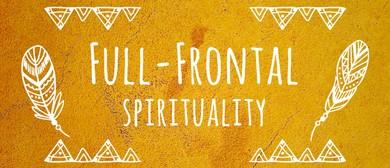 Full-Frontal Spirituality
