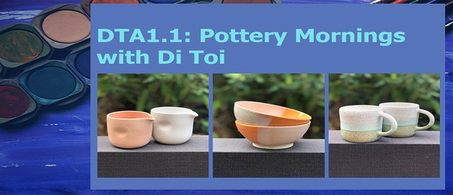 DTA1.1: Pottery Mornings with Di Toi