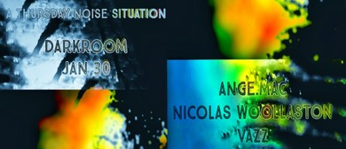 Thursday Noise Situation: Ange.mac, Nicolas Wollaston, VAZZ
