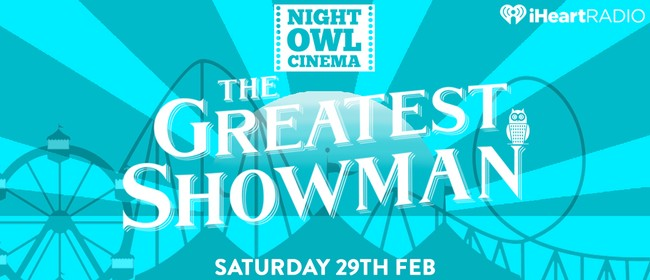 Night Owl Cinema - The Greatest Showman