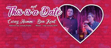 This Is Not a Date Corey Humm/Ben Kent Auckland Fringe