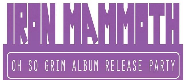 Iron Mammoth - Oh So Grim Album Release Party