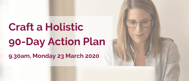 Craft a Holistic 90-Day Action Plan: CANCELLED