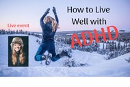 How to Live Well with ADHD