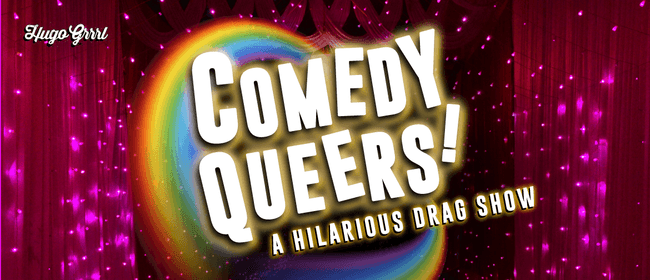 Comedy Queers! A Hilarious Drag Show: CANCELLED