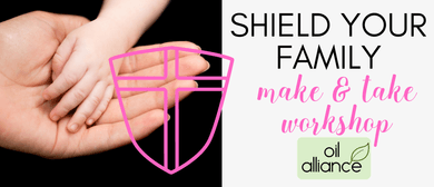 Shield Your Family Essential Oils Make & Take Workshop: CANCELLED