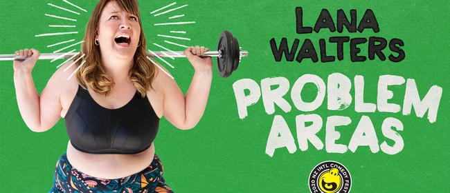 'Problem Areas' by Lana Walters – NZ Int'l Comedy Festival: CANCELLED