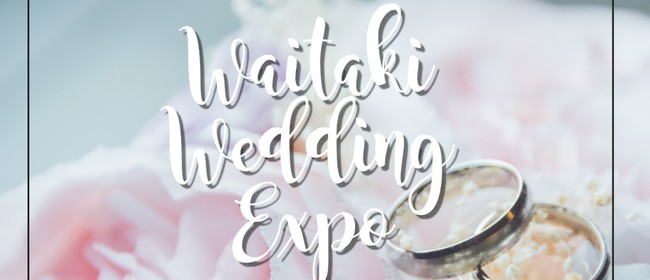 Waitaki Wedding Expo 2020: CANCELLED