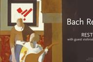 Bach Restor'd by Restoration: POSTPONED